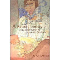 A Return Journey: Hope and Strength in the Aftermath of Alzheimer'S by Sue Matthews Petrovski, 9781557533029
