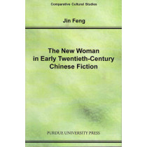 The New Woman In Early Twentieth-Century Chinese Fiction by Jin Feng, 9781557533302