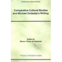 Comparative Cultural Studies and Michael Ondaatje's Writing by Steven Totosy de Zepetnek, 9781557533784