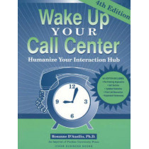 Wake Up Your Call Center: Humanize Your Interaction Hub by Rosanne D'Ausilio, 9781557533876
