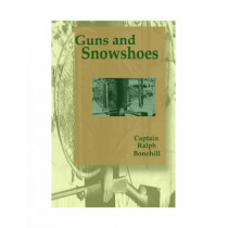 Guns and Snowshoes by Ralph Bonehill, 9781557533913