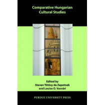 Comparative Hungarian Cultural Studies by Steven Totosy de Zepetnek, 9781557535931