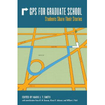 GPS for Graduate School: Students Share Their Stories by Mark J.T. Smith, 9781557536747