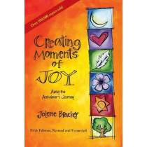 Creating Moments of Joy Along the Alzheimer's Journey: A Guide for Families and Caregivers by Jolene Brackey, 9781557537607