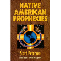 Native American Prophecies: History, Wisdom and Startling Predictions by Scott Peterson, 9781557787484