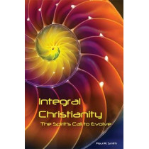 Integral Christianity: The Spirit's Call to Evolve by Paul Smith, 9781557788009