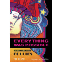 "Everything Was Possible: The Birth of the Musical ""Follies"" by Ted Chapin, 9781557836533"