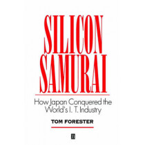 Silicon Samurai: How Japan Conquered the World's IT Industry by Tom Forester, 9781557862921