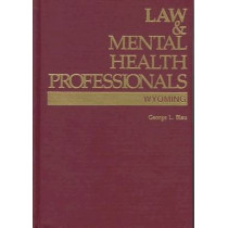 The Law and Mental Health Professionals: Wyoming by George Blau, 9781557984470