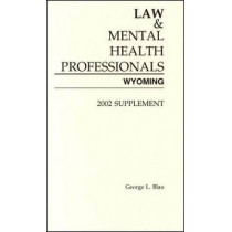 Law & Mental Health Professionals: Wyoming, 2002 Supplement by George Blau, 9781557985521