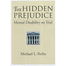 The Hidden Prejudice: Mental Disability on Trial by Michael L. Perlin, 9781557986160