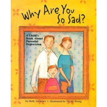 Why are You So Sad?: A Child's Book About Parental Depression by Beth Andrews, 9781557988874