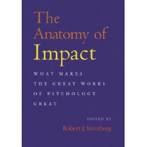 The Anatomy of Impact: What Makes the Great Works of Psychology Great by Robert J. Sternberg, 9781557989802