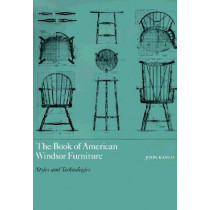 The Book of American Windsor Furniture: Styles and Technologies by John Kassay, 9781558491373