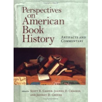 Perspectives on American Book History: Artifacts and Commentary by Professor Scott E. Casper, 9781558493179