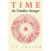 Time, the Familiar Stranger by J. T. Fraser, 9781558498594