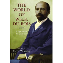 The World of W.E.B. Du Bois: A Quotation Sourcebook by Meyer Weinberg, 9781558499904