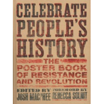 Celebrate People's History: The Poster Book of Resistance and Revolution by Josh MacPhee, 9781558616776