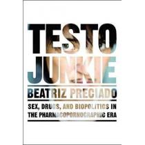 Testo Junkie: Sex, Drugs and Biopolitics in the Pharmacopornographic Era by Beatriz Preciado, 9781558618374