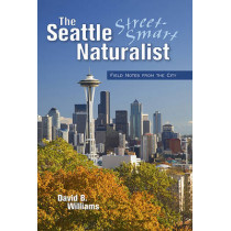 The Seattle Street Smart Naturalist by David B. Williams, 9781558688599