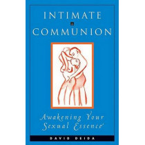 Intimate Communion: Awakening Your Sexual Essence by David Deida, 9781558743748