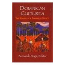 Dominican Cultures: The Making of a Caribbean Society by Bernardo Vega, 9781558764347