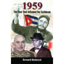 1959: The Year That Inflamed the Caribbean by Bernard Diederich, 9781558764927