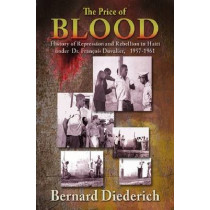 The Price of Blood: History of Repression and Rebellion in Haiti under Dr Francois Duvalier, 1957-1961 by Bernard Diederich, 9781558765283