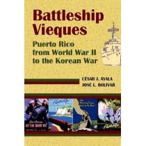 Battleship Vieques: Puerto Rico from World War II to the Korean War by Cesar Ayola Casas, 9781558765375