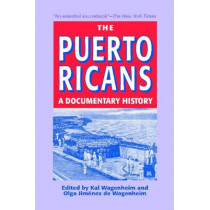 The Puerto Ricans: A Documentary History: Updated and Expanded 2013 Edition by Kal Wagenheim, 9781558765634