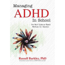 Managing ADHD in Schools: The Best Evidence-Based Methods for Teachers by Russell A Barkley, 9781559570435
