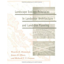 Landscape Ecology Principles in Landscape Architecture and Land-use Planning by Wenche E. Dramstad, 9781559635141