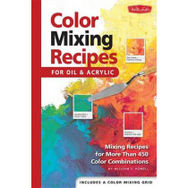 Color Mixing Recipes for Oil & Acrylic: Mixing Recipes for More Than 450 Color Combinations by William F. Powell, 9781560108733