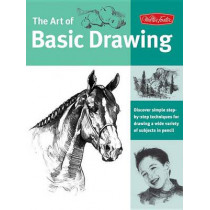 Art of Basic Drawing: Discover simple step-by-step techniques for drawing a wide variety of subjects in pencil by Walter Foster Creative Team, 9781560109136