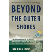 Beyond the Outer Shores: The Untold Odyssey of Ed Ricketts, the Pioneering Ecologist Who Inspired John Steinbeck and Joseph Campbell by Eric Tamm, 9781560256892