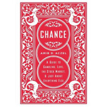 Chance: A Guide to Gambling, Love, the Stock Market, and Just About Everything Else by Amir Aczel, 9781560257943