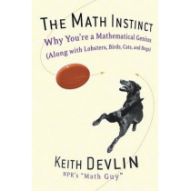 The Math Instinct: Why You're a Mathematical Genius (Along with Lobsters, Birds, Cats, and Dogs) by Keith Devlin, 9781560258391