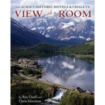 Glacier's Historic Hotels & Chalets: View with a Room by Ray Djuff, 9781560375562