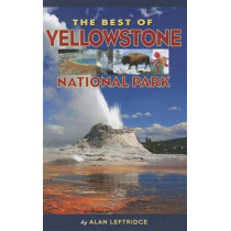 The Best of Yellowstone National Park by Alan Leftridge, 9781560375999