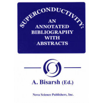 Superconductivity: An Annotated Bibliography by A. Bisarsh, 9781560721062