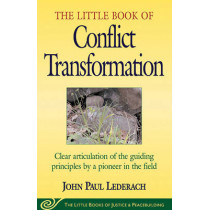 Little Book of Conflict Transformation: Clear Articulation Of The Guiding Principles By A Pioneer In The Field by John Lederach, 9781561483907