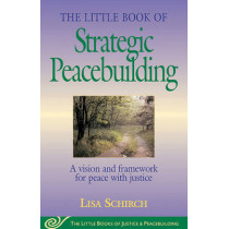 Little Book of Strategic Peacebuilding: A Vision And Framework For Peace With Justice by Lisa Schirch, 9781561484270