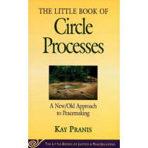 Little Book of Circle Processes: A New/Old Approach To Peacemaking by Kay Pranis, 9781561484614