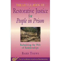 The Little Book of Restorative Justice for People in Prison: Rebuilding the Web of Relationships by Barb Toews, 9781561485239