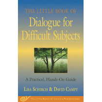 The Little Book of Dialogue for Difficult Subjects: A Practical, Hands-On Guide by Lisa Schirch, 9781561485512