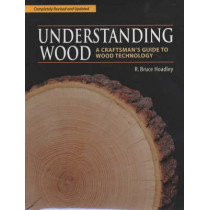 Understanding Wood: A Craftsman's Guide to Wood Technology by R.Bruce Hoadley, 9781561583584