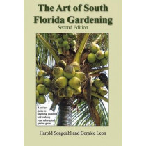 The Art of South Florida Gardening: A Unique Guide to Planning, Planting, and Making Your Subtropical Garden Grow by Harold Songdahl, 9781561643936