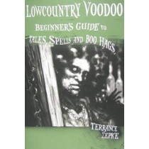 Lowcountry Voodoo: Beginner's Guide to Tales, Spells and Boo Hags by Terrance Zepke, 9781561644551