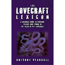 Lovecraft Lexicon: A Reader's Guide to Persons, Places & Things in the Tales of H P Lovecraft by Anthony Pearsell, 9781561841295