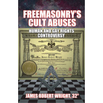 Freemasonry's Cult Abuses: Human & Gay Rights Controversy by James Robert Wright, 9781561845309